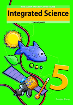 Integrated Science for Zambia Basic Education Grade 5 Pupil's Book by Chansa Njeleshi