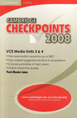 Cambridge Checkpoints VCE Media Units 3 and 4 2008 by Yvet-Renee (Carwatha College) Lane