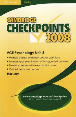 Cambridge Checkpoints VCE Psychology Unit 3 2008 by Max (Adjunct Senior Lecturer) Jory