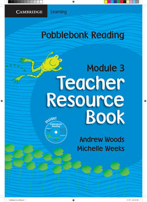 Pobblebonk Reading Module 3 Teacher's Resource Book with CD-ROM by Andrew Woods, Michelle Weeks