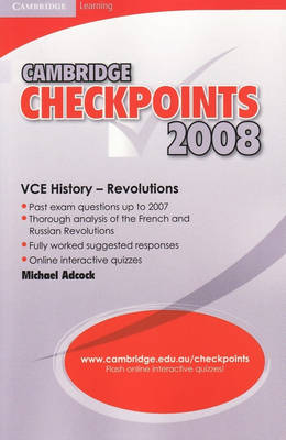 Cambridge Checkpoints VCE History - Revolutions 2008 by Michael (Geelong Grammar) Adcock