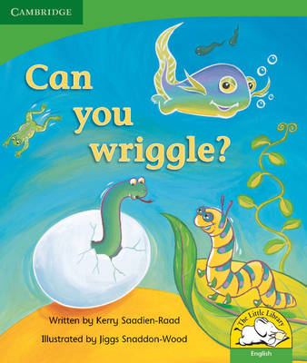 Can you wriggle? Can you wriggle? by Kerry Saadien-Raad