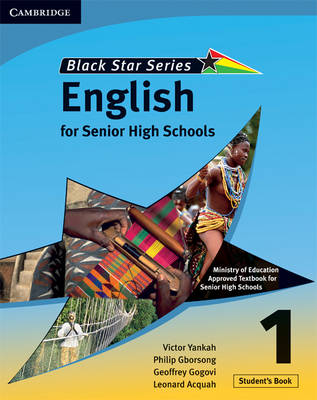 Cambridge Black Star English for Senior High Schools Student's Book 1 by Victor Kwabena Yankah, Leonard Acquah, Geoffrey Alfred Kwao Gogovi, Philip Arthur Gborsong