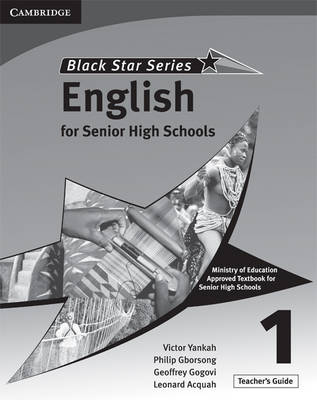 Cambridge Black Star English for Senior High Schools Teacher's Guide 1 by Victor Kwabena Yankah, Leonard Acquah, Geoffrey Alfred Kwao Gogovi, Philip Arthur Gborsong