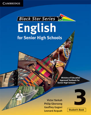 Cambridge Black Star English for Senior High Schools Student's Book 3 by Victor Kwabena Yankah, Leonard Acquah, Geoffrey Alfred Kwao Gogovi, Philip Arthur Gborsong