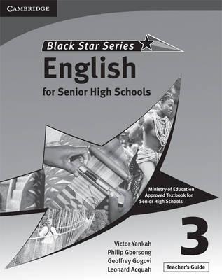 Cambridge Black Star English for Senior High Schools Teacher's Guide 3 by Victor Kwabena Yankah, Leonard Acquah, Geoffrey Alfred Kwao Gogovi, Philip Arthur Gborsong