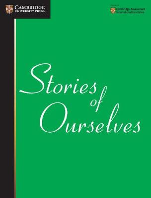 Stories of Ourselves The University of Cambridge International Examinations Anthology of Stories in English by University of Cambridge International Examinations