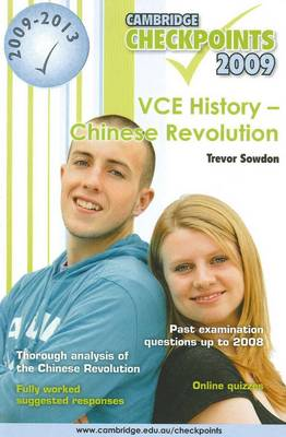 Cambridge Checkpoints VCE History - Chinese Revolution 2009-13 by Trevor (Geelong Grammar) Sowdon