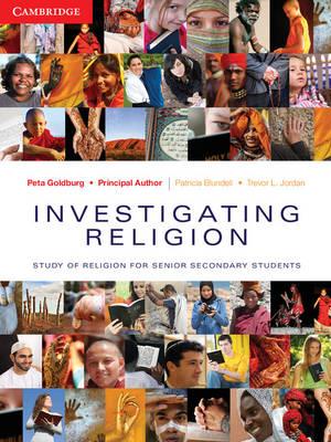 Investigating Religion Study of Religion for Senior Secondary Students by Peta Goldburg, Patricia Blundell, Trevor Jordan