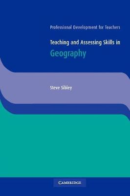Teaching and Assessing Skills in Geography by Steve Sibley