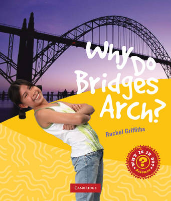 Why Do Bridges Arch? by Rachel Griffiths