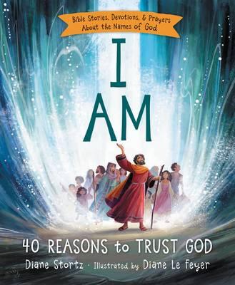 I Am 40 Reasons to Trust God by Diane Stortz