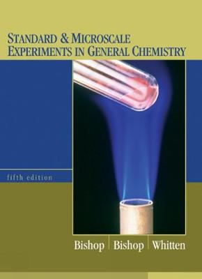 Standard and Microscale Experiments in General Chemistry by Carl B. Bishop, Muriel B. Bishop, Kenneth W. Whitten