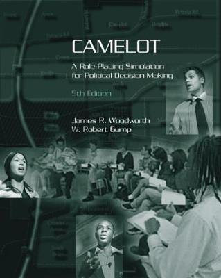 Camelot A Role-Playing Simulation for Political Decision Making by James Forrester, James R. Woodworth, W. Gump