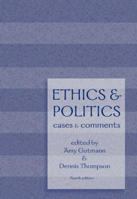 Ethics and Politics Cases and Comments by Amy Gutmann, Dennis Thompson