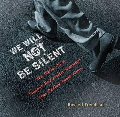 We Will Not be Silent by Russell Freedman