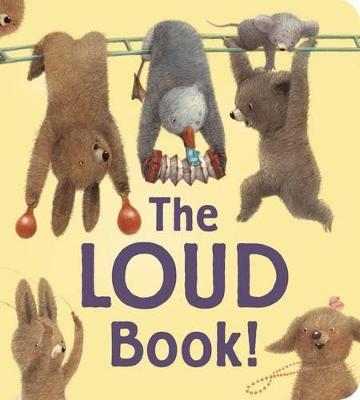 The Loud Book! by Deborah Underwood