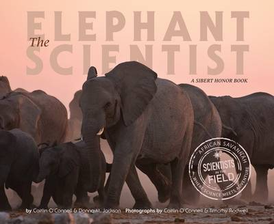 The Elephant Scientist by Caitlin O'Connell, Donna Jackson, Timothy Rodwell