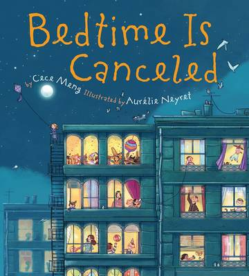 Bedtime is Canceled by Cece Meng, Aurelie Neyret