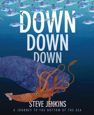 Down, Down, Down: A Journey to the Bottom of the Sea by Steve Jenkins