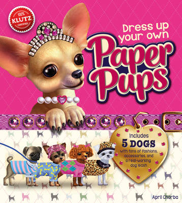 Dress-Up Your Own Paper Pups by Editors of Klutz