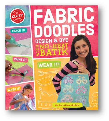 Fabric Doodles: Design & Dye with No-Heat Batik by Editors of Klutz