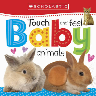 Touch and Feel Baby Animals by Scholastic