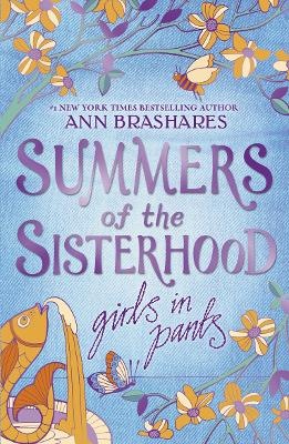 Summers of the Sisterhood: Girls in Pants by Ann Brashares