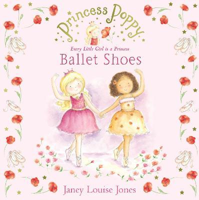Princess Poppy: Ballet Shoes by Janey Louise Jones