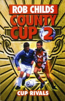 County Cup (2): Cup Rivals by Rob Childs