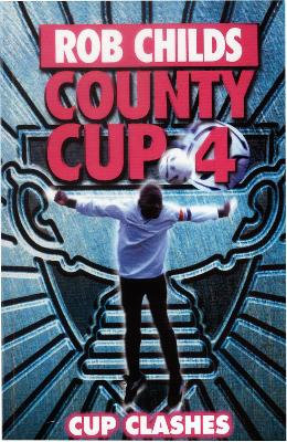 County Cup (4): Cup Clashes by Rob Childs