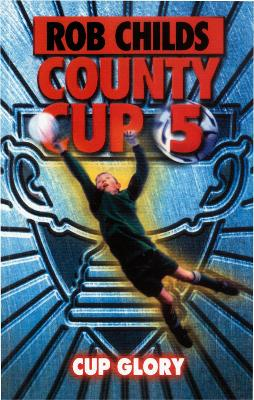 County Cup (5): Cup Glory by Rob Childs
