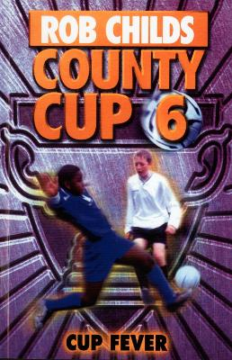 County Cup (6): Cup Fever by Rob Childs