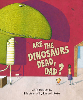 Are the Dinosaurs Dead, Dad? by Julie Middleton