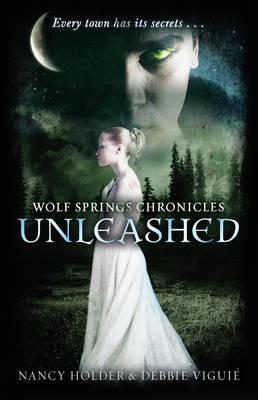 Wolf Springs Chronicles: Unleashed Book 1 by Nancy Holder, Debbie Viguie