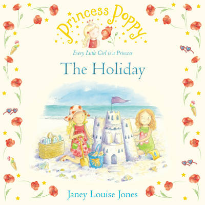 Princess Poppy: The Holiday by Janey Louise Jones