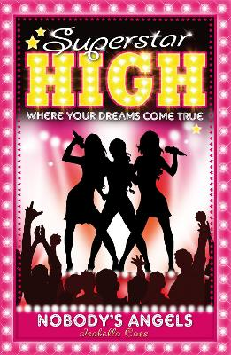 Superstar High: Nobody's Angels by Isabella Cass