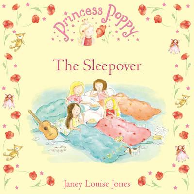 Princess Poppy: The Sleepover by Janey Louise Jones