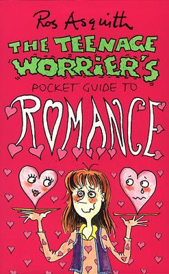 Teenage Worrier's Guide To Romance by Ros Asquith