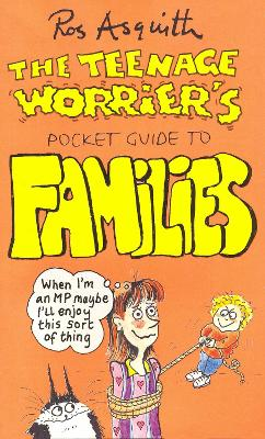 Teenage Worrier's Guide To Families by Ros Asquith
