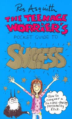 Teenage Worrier's Guide To Success by Ros Asquith