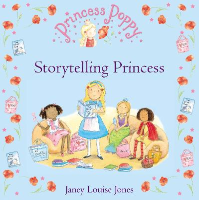 Princess Poppy: Storytelling Princess by Janey Louise Jones