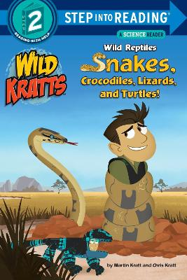 Wild Reptiles Snakes, Crocodiles, Lizards And Turtles Step Into Reading Lvl 2 by Chris Kratt, Martin Kratt