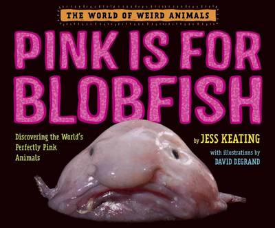 Pink Is For Blobfish by Jess Keating