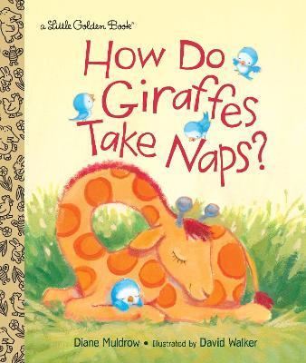 How Do Giraffes Take Naps? by Diane Muldrow, David W. Walker