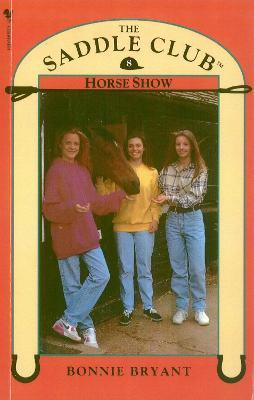 Saddle Club Book 8: Horse Show by Bonnie Bryant