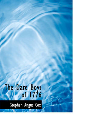 The Dare Boys of 1776 by Stephen Angus Cox