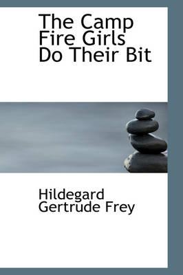The Camp Fire Girls Do Their Bit by Hildegard Gertrude Frey
