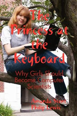 The Princess at the Keyboard Why Girls Should Become Computer Scientists by Dr Amanda Stent