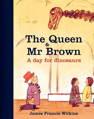 The Queen and Mr Brown A Day for Dinosaurs by James Francis Wilkins